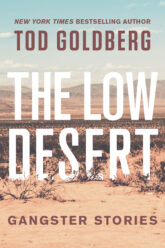 The Low Desert by Tod Goldberg